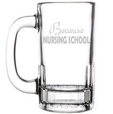 12oz Beer Mug Stein Glass Because Nursing School Nurse Student Funny