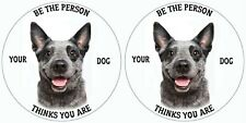 CATTLE DOG STICKER  BLUEDOG PET LOVER BE THE PERSON YOUR DOG THINKS YOU ARE PAIR