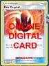 4X Fire Crystal 173/214 Unbroken Bonds Pokemon TCG Online Digital Card