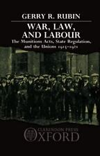 War, Law, and Labour : The Munitions Acts, State Regulation, and the Unions,...