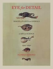 Eye for Detail : Images of Plants and Animals in Art and Science, 1500-1630...