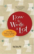 How to Write a Lot : A Practical Guide to Productive Academic Writing by Silvia