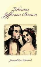 Thomas Jefferson Brown by James Oliver Curwood (2013, Paperback)