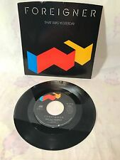 FOREIGNER~THAT WAS YESTERDAY/TWO DIFFERENT WORLDS #7-89571 45RPM W/ PIC SL~ EXCE