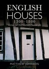 English Houses 1300-1800: Vernacular Architecture, Social Life by Matthew H. Johnson (Paperback, 2010)