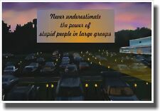 Don't Underestimate The Power Of Stupid People - Drive In - NEW Humor Poster