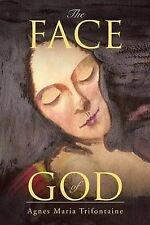 NEW The Face of God by Agnes Maria Trifontaine