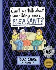 Can't We Talk about Something More Pleasant? : A Memoir by Roz Chast (2016,...