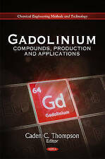 Gadolinium: Compounds, Production & Applications (Chemical Engineering Methods a