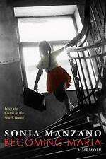 NEW Becoming Maria: Love and Chaos in the South Bronx by Sonia Manzano