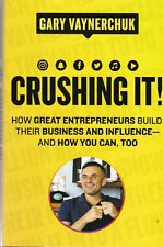 Crushing It! How Great Entrepreneurs Build Business and Influence Hardback Book