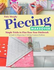Piecing Makeover : Simple Tricks to Fine-Tune Your Patchwork * a Guide to Diagno