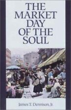 The Market Day of the Soul by James T. Dennison (2001, Paperback)