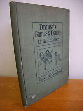 DRAMATIC GAMES & DANCES FOR LITTLE CHILDREN by Caroline Crawford, 1915 Illus