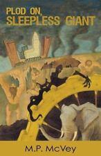 Plod on, Sleepless Giant by M. P. McVey (2014, Paperback)