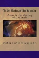 The Root, Offspring, and Bright Morning Star : Great Is the Mystery of...
