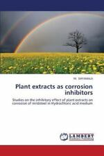 Plant Extracts As Corrosion Inhibitors by Shyamala M. (2013, Paperback)