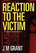 Reaction to the Victim by J. M. Grant (2012, Paperback)