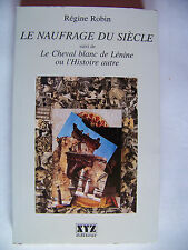 LE NAUFRAGE DU SIECLE. REGINE ROBIN. XYZ ED. AVEC ENVOI. 1995.
