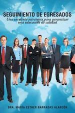 Seguimiento de Egresados : Una Excelente EstrategÍa para Garantizar una...