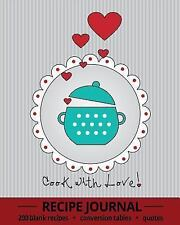 Cook with Love! : Recipe Journal with 200 Blank Recipe Pages, Conversion...