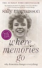 Where Memories Go: Why Dementia Changes Everything,Sally Magnusson