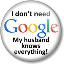 """I don't need Google My husband knows everything! 1"""" 25mm Pin Button Badge Funny"""