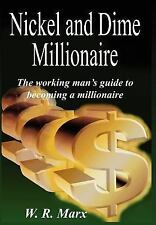 Nickel and Dime Millionaire : The Working Man's Guide to Becoming a...