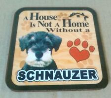 A House Is Not A Home Without A Schnauzer  -  Drinks Coaster