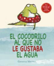El Cocodrilo Al Que No Le Gustaba El Agua by Gemma Merino: New