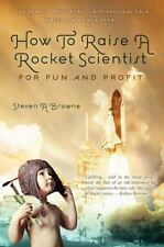 How to Raise a Rocket Scientist for Fun and Profit by Steven A. Browne (2012,...