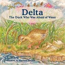 Delta, the Duck Who Was Afraid of Water by Cl Ward (2011, Paperback)