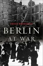 Berlin at War : Life and Death in Hitler's Capital, 1939-45 by Roger Moorhouse (