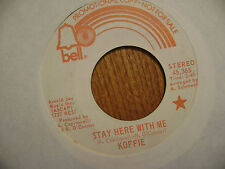 PROMO BELL 45 RECORD 45-365/ KOFFIE / STAY HERE WITH ME/ NORTHERN SOUL/ EX
