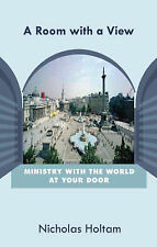 A Room with a View: Ministry with the World at Your Door, Nicholas Holtam