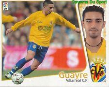 GUAYRE ESPANA VILLARREAL.CF CROMO STICKER LIGA ESTE 2005 PANINI