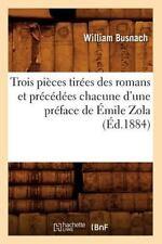 Trois Pieces Tirees Des Romans Et Precedees Chacune D'Une Preface de Emile Zola