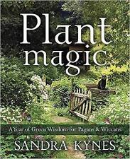 Plant Magic: A Year of Green Wisdom for Pagans and Wiccans by Sandra Kynes...