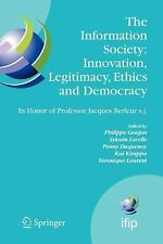 The Information Society - Innovation, Legitimacy, Ethics and Democracy in...