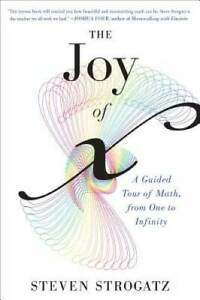 The Joy of x: A Guided Tour of Math, from One to Infinity - Paperback - GOOD