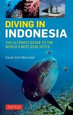Diving in Indonesia: The Ultimate Guide to the World's Best Dive Spots: B...