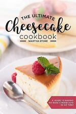 The Ultimate Cheesecake Cookbook : A Guide to Baking No Bake Cheesecake in No...