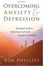 Overcoming Anxiety and Depression: Practical Tools to Help You Deal with Negativ