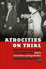 Atrocities on Trial : Historical Perspectives on the Politics of Prosecuting...