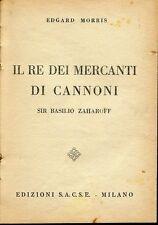 E. Morris = IL RE DEI MERCANTI DI CANNONI =  ZAHAROFF