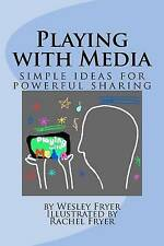 USED (GD) Playing with Media: simple ideas for powerful sharing by Wesley A Frye