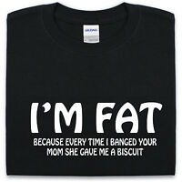 I'M FAT because.. T shirt S-XXL Mens Womens funny