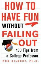 How to Have Fun Without Failing Out : 430 Tips from a College Professor by...