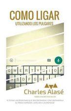 Como Ligar Utilizando Los Pulgares by Charles Alase (2016, Paperback)