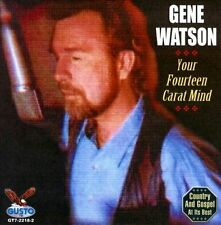 Your Fourteen Carat Mind by Gene Watson (CD, Apr-2011, Gusto Records)